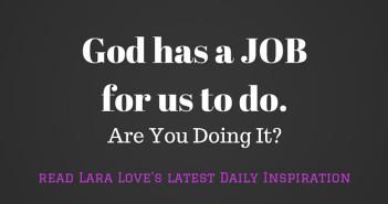 God has a job for us to do. www.walkbyfaithministry.com
