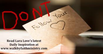 Don't Follow Your Heart www.walkbyfaithministry.com