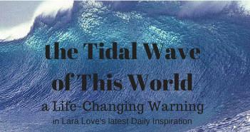 tidal wave of this world www.walkbyfaithministry.com