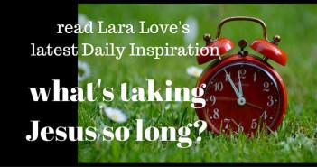 what's taking Jesus so long? www.walkbyfaithministry.com
