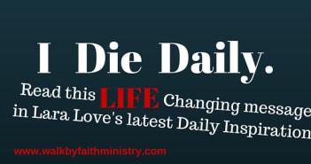 i die daily 1 Corinthians 15:31 www.walkbyfaithministry.com