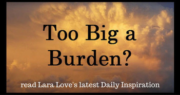 too big a burden www.walkbyfaithministry.com