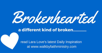 brokenhearted www.walkbyfaithministry.com
