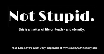 Not Stupid www.walkbyfaithministry.com