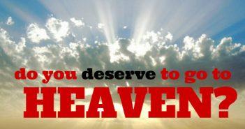 do you deserve to go to heaven