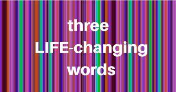 three life-changing words
