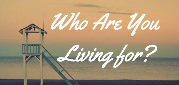 who are you living for