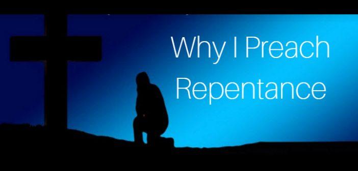 why i preach repentance