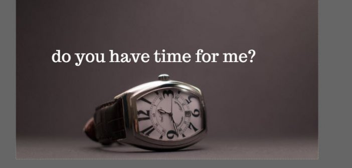 do you have time for me
