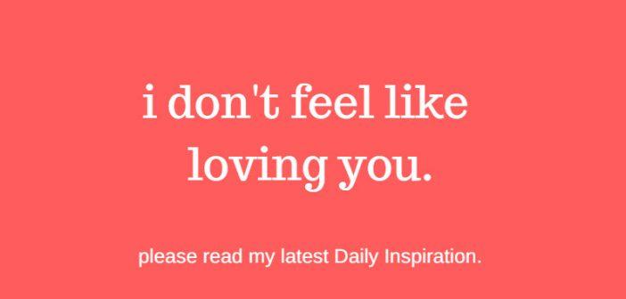 i don't feel like loving you