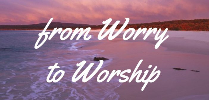 worry to worship