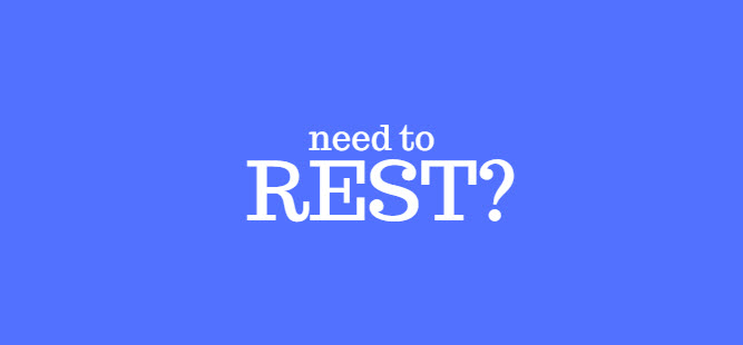 need to rest