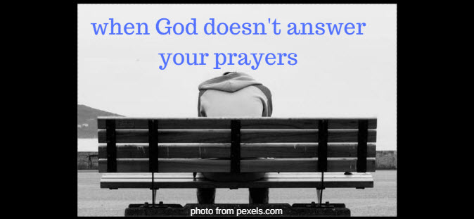 when god doesn't answer your prayers