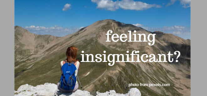 Feeling Insignificant?