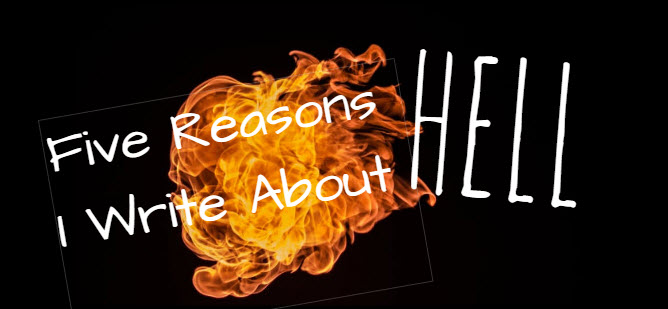 Five Reasons I Write About Hell