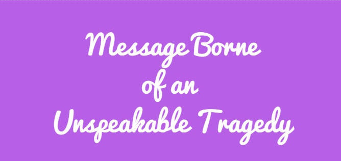 message borne of an unspeakable tragedy