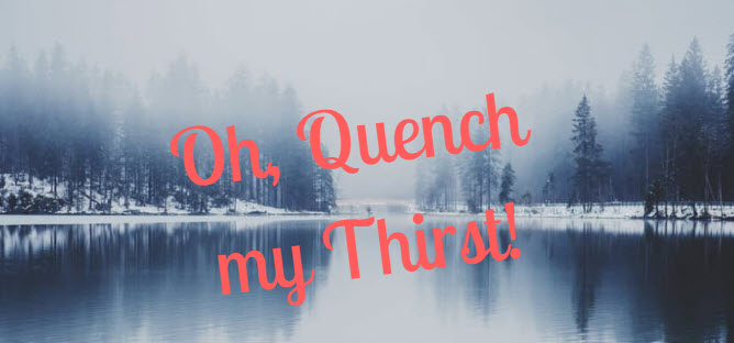 oh quench my thirst!