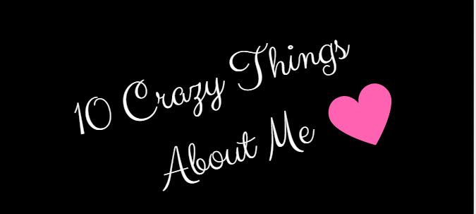 Ten Crazy Things About Me