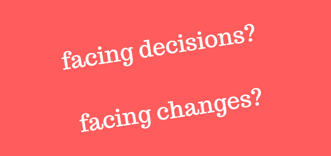 facing decisions facing changes