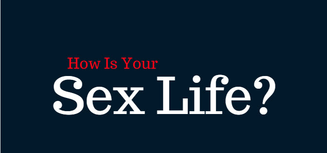 how is your sex life