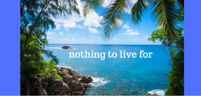 nothing to live for