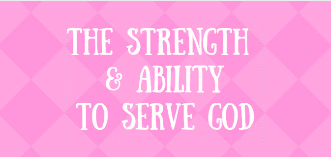 strength and ability to serve god
