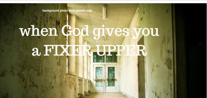when god gives you a fixer upper