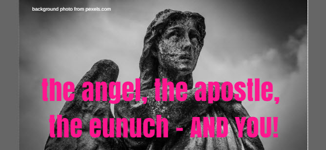 angel, apostle, eunuch and you