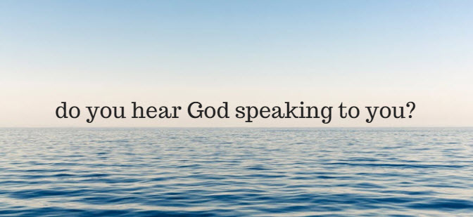 do you hear god speaking to you