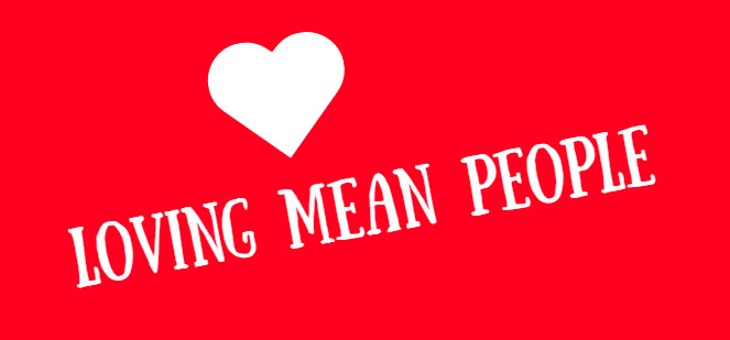 loving mean people