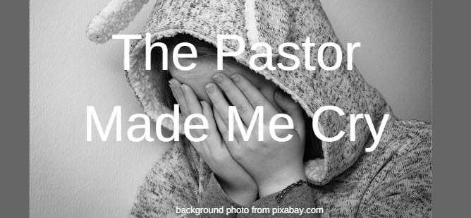 pastor made me cry