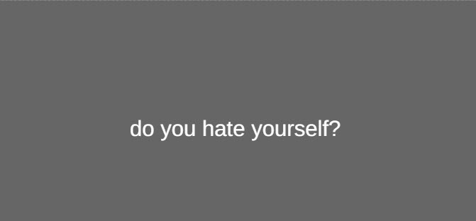 do you hate yourself