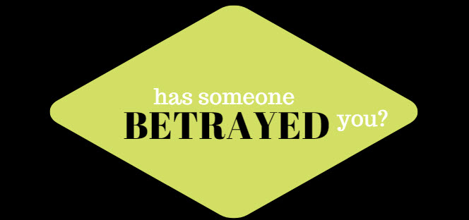 has someone betrayed you