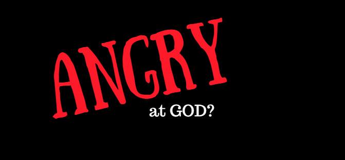 Angry at God?
