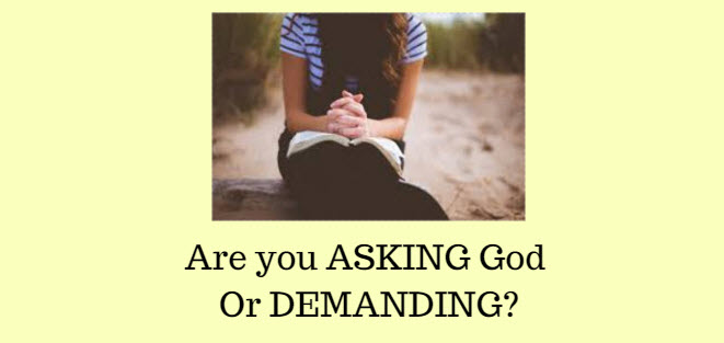 are you asking god or demanding