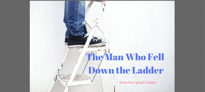 The Man Who Fell Down the Ladder