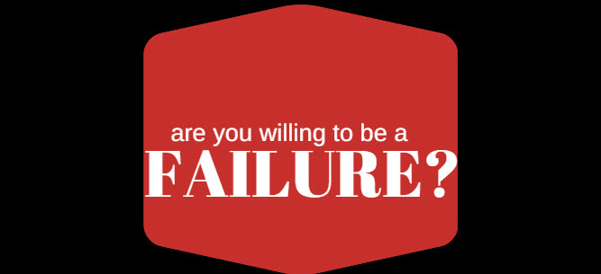 willing to be a failure