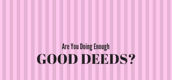 Are You Doing Enough Good Deeds?