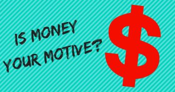 is money your motive