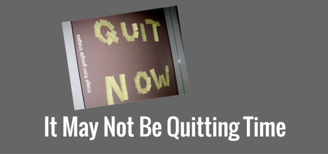 it may not be quitting time
