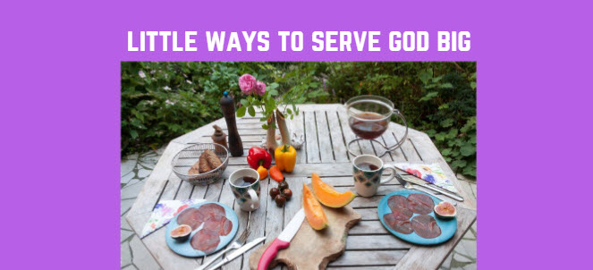 little ways to serve God big