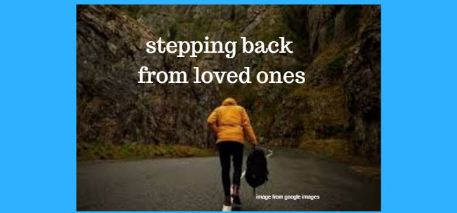 stepping back from loved ones