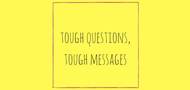 tough questions tough messages