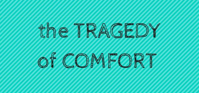 tragedy of comfort