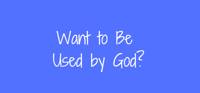 want to be used by god