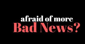 afraid of more bad news