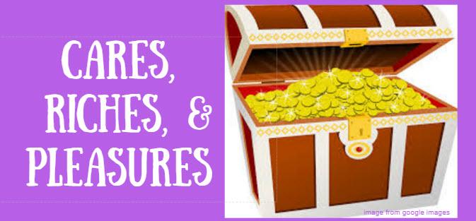 Cares, Riches & Pleasures