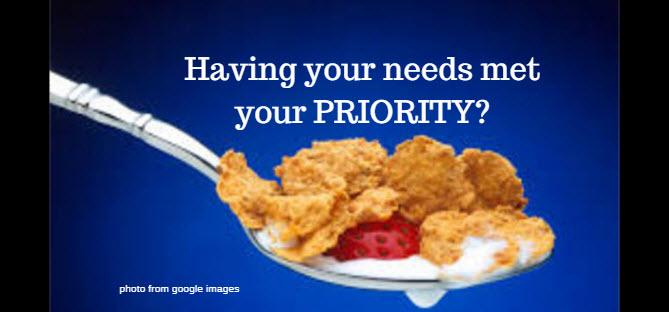 Having Your Needs Met Your Priority?