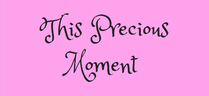 this precious moment