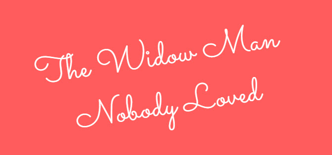 widow man nobody loved